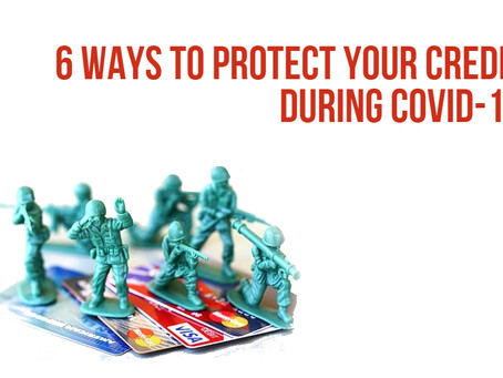 💲 6 WAYS TO PROTECT YOUR CREDIT DURING COVID-19 💲