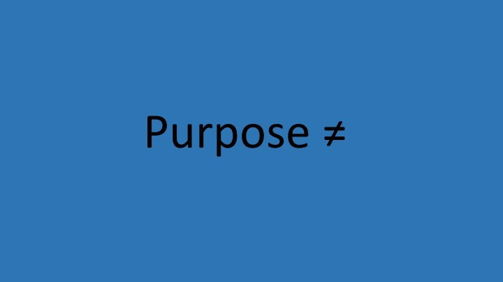 purpose is not