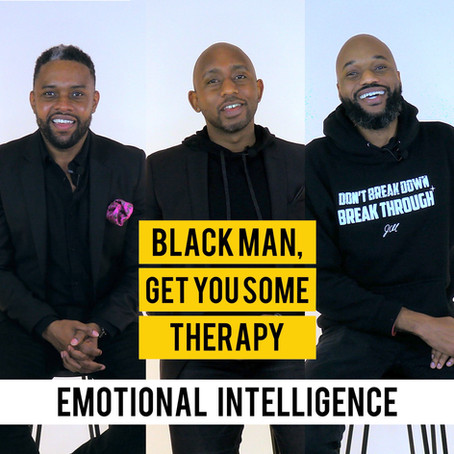 """""""Black Man, Get You Some Therapy"""" Episode 4 Explores Emotional Intelligence"""