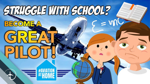 Weak in school? Become a GREAT Pilot!