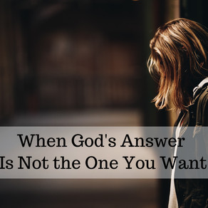 When God's Answer Is Not the One You Want