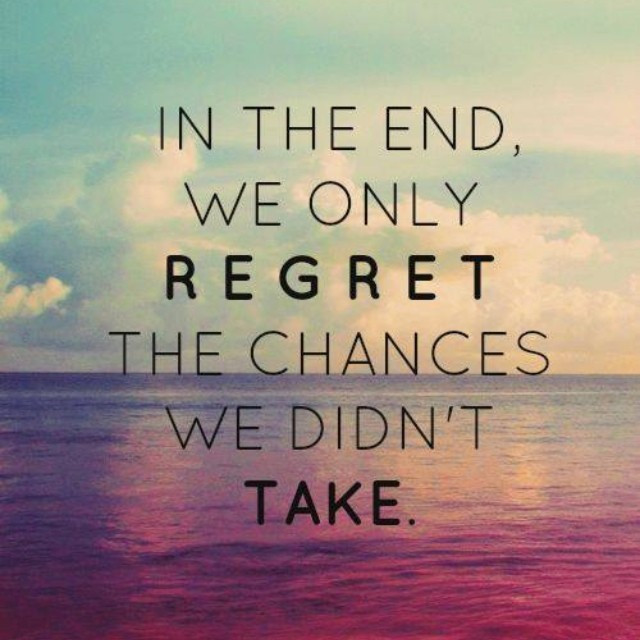 inspirational quote about regretting the chances we don't take