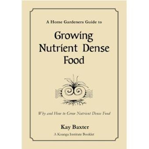 A Home Gardeners Guide to Growing Nutrient Dense Food by Kay Baxter