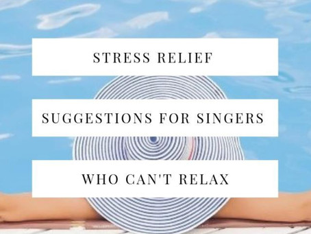 Stress Relief Suggestions for Singers Who Can't Relax