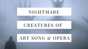 Nightmare Creatures of Art Song and Opera