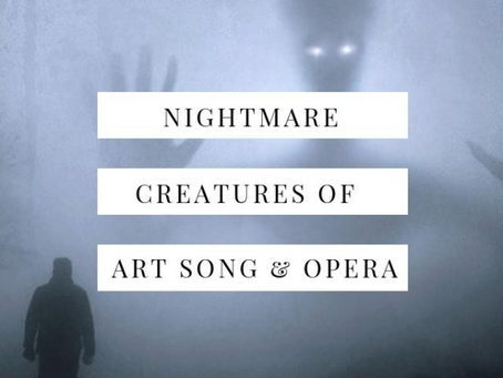 Nightmare Creatures of Art Song and Opera