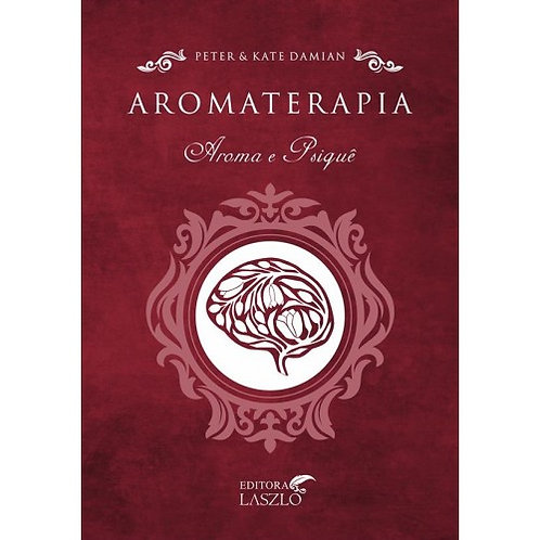 Aromaterapia . Aroma e psiquê. Peter & Kate Damian