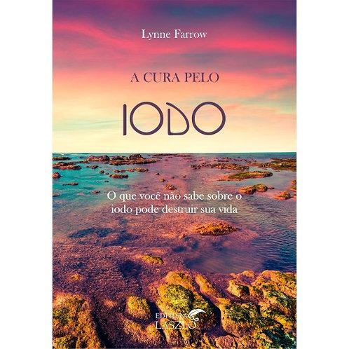 A Cura Pelo Iodo: o que você não sabe sobre o iodo... Lynne Farrow