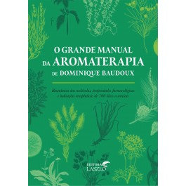 O grande manual da aromaterapia. Dominique Baudoux