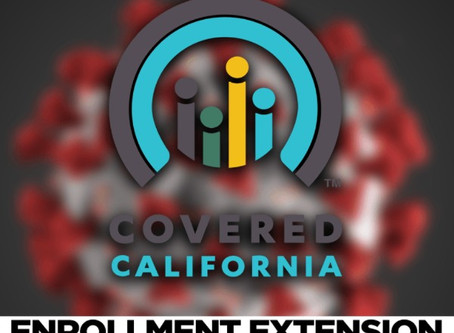 Covered California - Special Enrollment Period Extended through July 31, 2020.