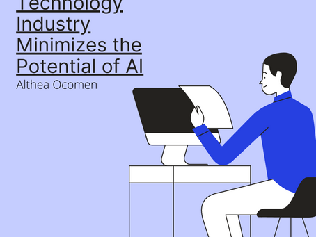 How the Technological Industry Reduces the Potential of AI– Althea Ocomen