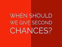 When should we give second chances?