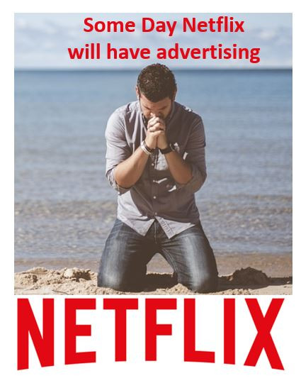 Some day Netflix will have advertising