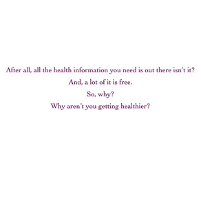 Your health is a massive and amazing experiment: health knowledge by itself cannot heal your body.