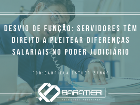 Desvio de função: servidores têm direito a pleitear diferenças salariais no Poder Judiciário