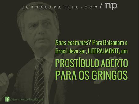 Bons costumes? Para Bolsonaro o Brasil deve ser, literalmente, um prostíbulo aberto para os gringos