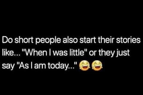Do short people also start their stories when I was little