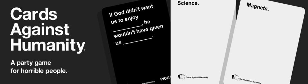 Cards against humanity. A party game for horrible people.
