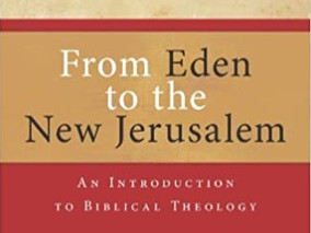 From Eden to the New Jerusalem by T. Desmond Alexander