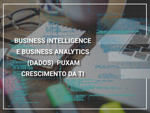 Business Intelligence e Business Analytics – dados – puxam crescimento da TI em 2018