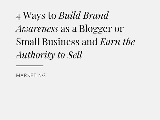 4 Ways to Build Brand Awareness as a Blogger or Small Business and Earn the Authority to Sell