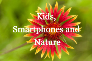 Kids, Smartphones and Nature