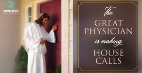 THE GREAT PHYSICIAN IS COMING TO DO HOUSE CALLS AGAIN!