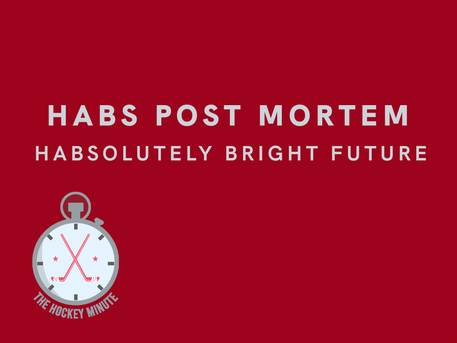 Habs Post Mortem - Habsolutely Bright Future