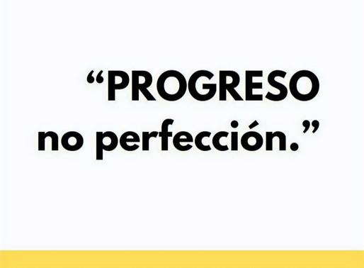 Progreso no perfección...