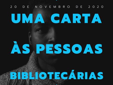 20 DE NOVEMBRO DE 2020 - UMA CARTA ÀS PESSOAS BIBLIOTECÁRIAS