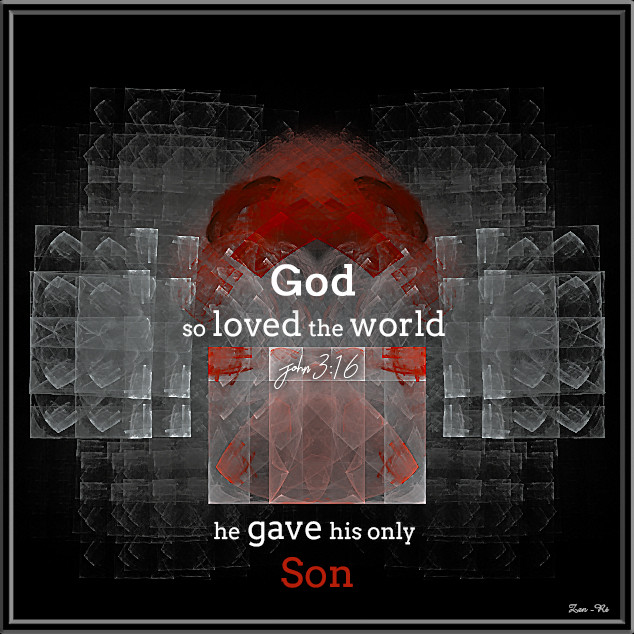 God so loved the world he gave his only son. John 3:16