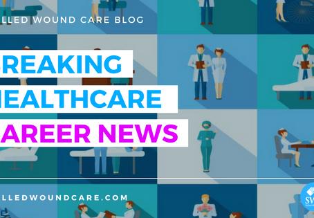 BREAKING HEALTHCARE CAREER NEWS