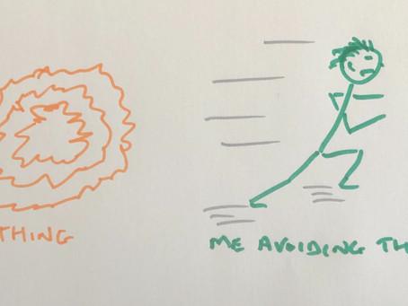 I sometimes avoid things!