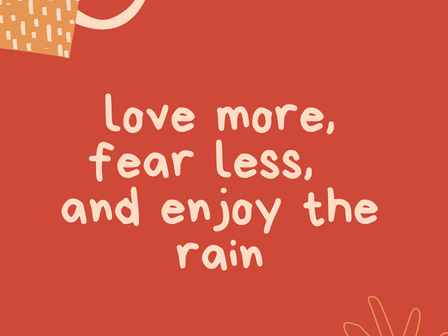 Keep hope alive by loving more, fearing less, and learning to dance in the rain.