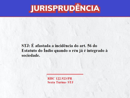 STJ:É afastada a incidência do art. 56 do Estatuto do Índio quando o réu já é integrado à sociedade.