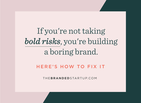 If you're not taking bold risks, you're probably building a boring brand.