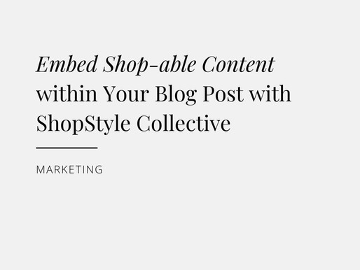 Embed Shop-able Content within Your Blog Post with ShopStyle Collective