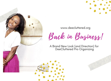Back in Business! A Brand New Look (and Direction) for DeeCluttered Pro Organizing