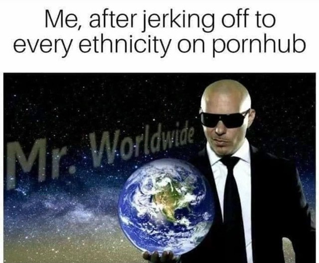 Me after jerking off to every ethnicity on pornhub