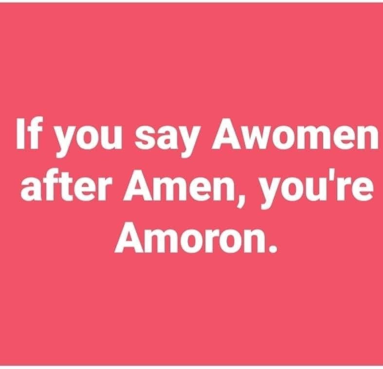 If you say Awoman after Amen, you are Amoron