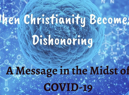 When Christianity Becomes Dishonoring: A Message in the Midst of COVID-19