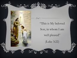 Luke 3:22 This is My Beloved Son, in whom I am well pleased.