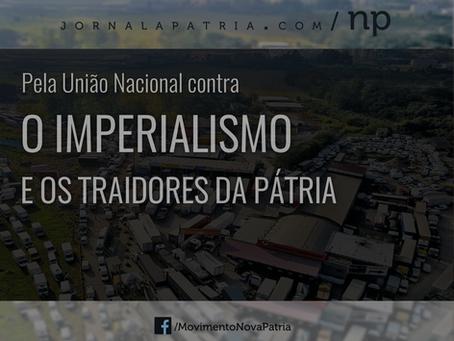 Pela união nacional contra o Imperialismo e os Traidores da Pátria!