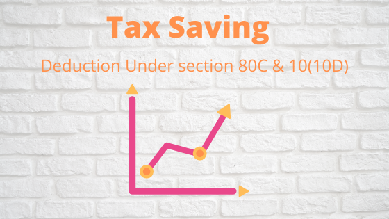 Benefit of deduction of section 80c & 10(10d)
