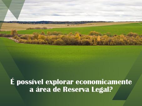 É possível explorar economicamente a área de Reserva Legal?
