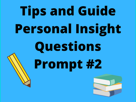 Tips and Guide on Writing UC Personal Insight Questions Prompt #2