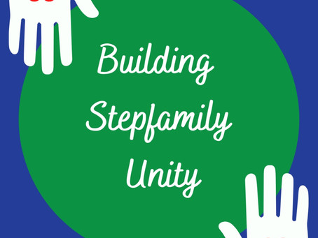 Stepfamily Success...3 ways to feel more blended and unified