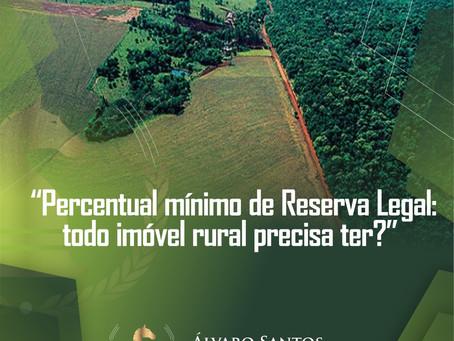 Percentual mínimo de Reserva Legal: todo imóvel rural precisa ter?