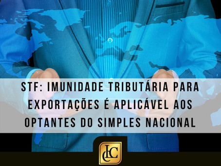 STF decide que imunidade tributária para exportações é aplicável aos optantes do Simples Nacional