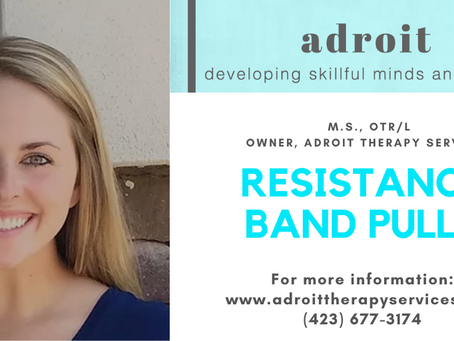 Resistance Band Pulls with: Kelley Howe, M.S., OTR/L Owner, Adroit Therapy Services
